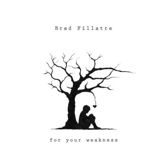 Brad Fillatre - For Your Weakness