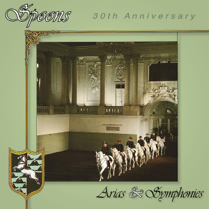 Spoons - Arias & Symphonies (30th Anniversary)